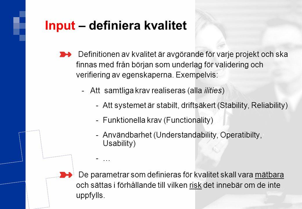 Ver 1.0 14(17) Input – definiera kvalitet Definitionen av kvalitet är avgörande för varje projekt och ska finnas med från början som underlag för vali