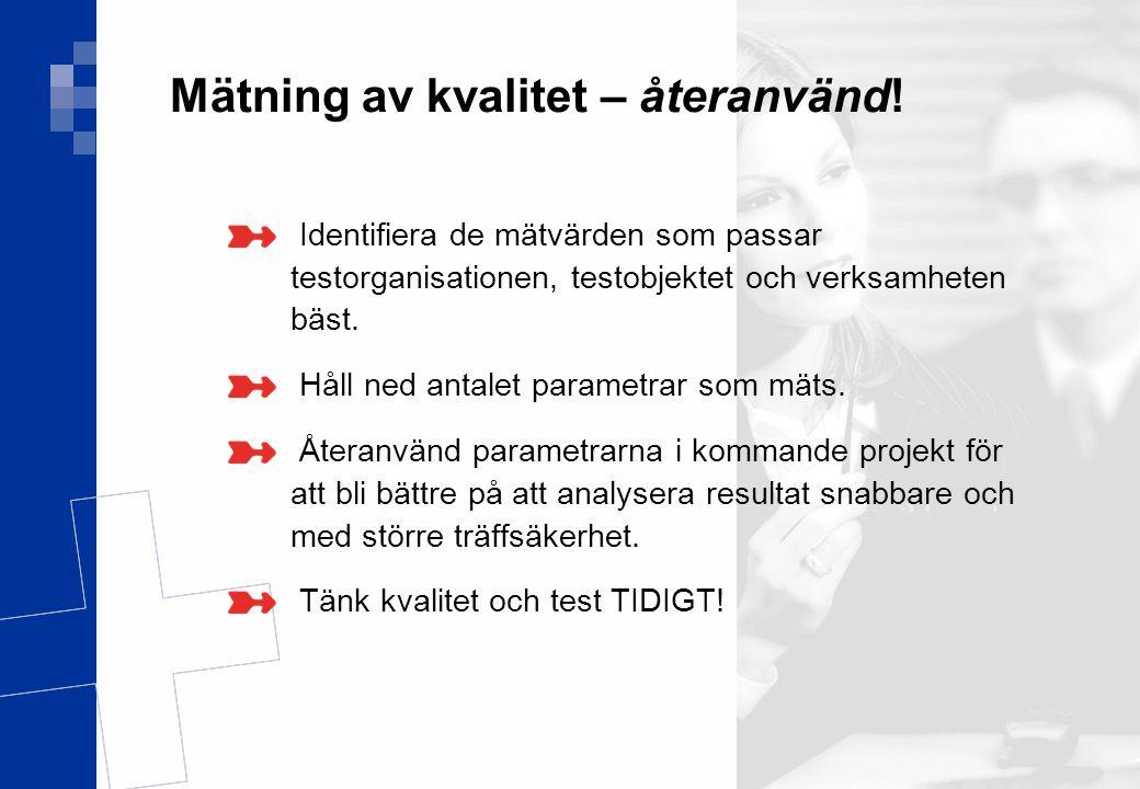 Ver 1.0 19(17) Mätning av kvalitet – återanvänd! Identifiera de mätvärden som passar testorganisationen, testobjektet och verksamheten bäst. Håll ned