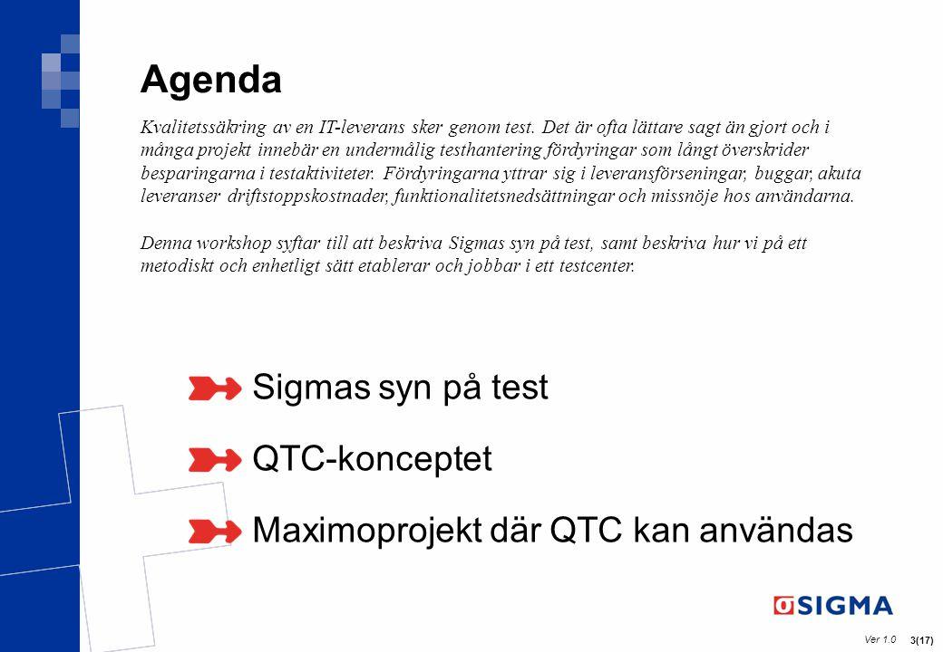 Ver 1.0 3(17) Agenda Sigmas syn på test QTC-konceptet Maximoprojekt där QTC kan användas Kvalitetssäkring av en IT-leverans sker genom test. Det är of