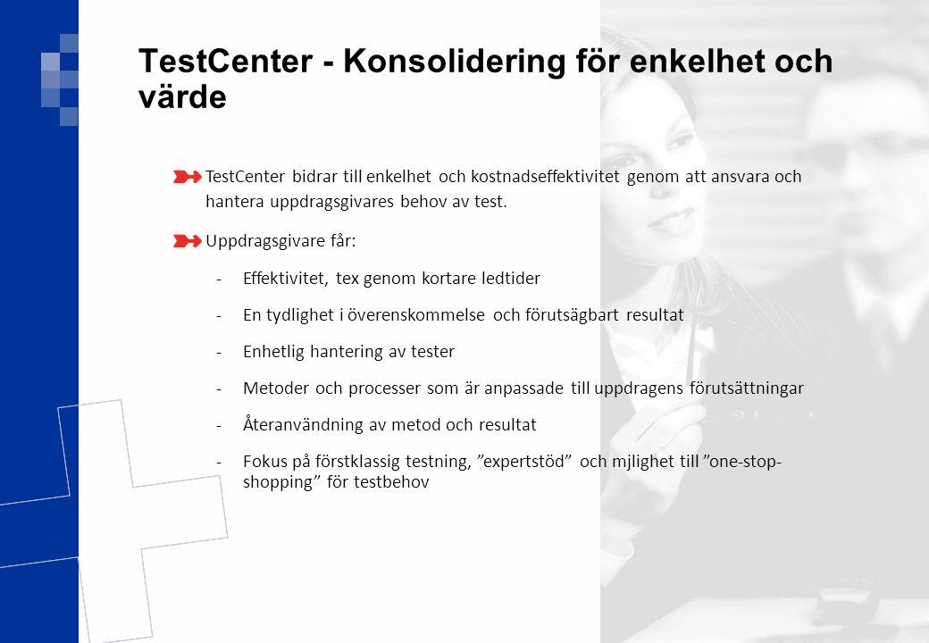 Ver 1.0 8(17) TestCenter - Konsolidering för enkelhet och värde TestCenter bidrar till enkelhet och kostnadseffektivitet genom att ansvara och hantera