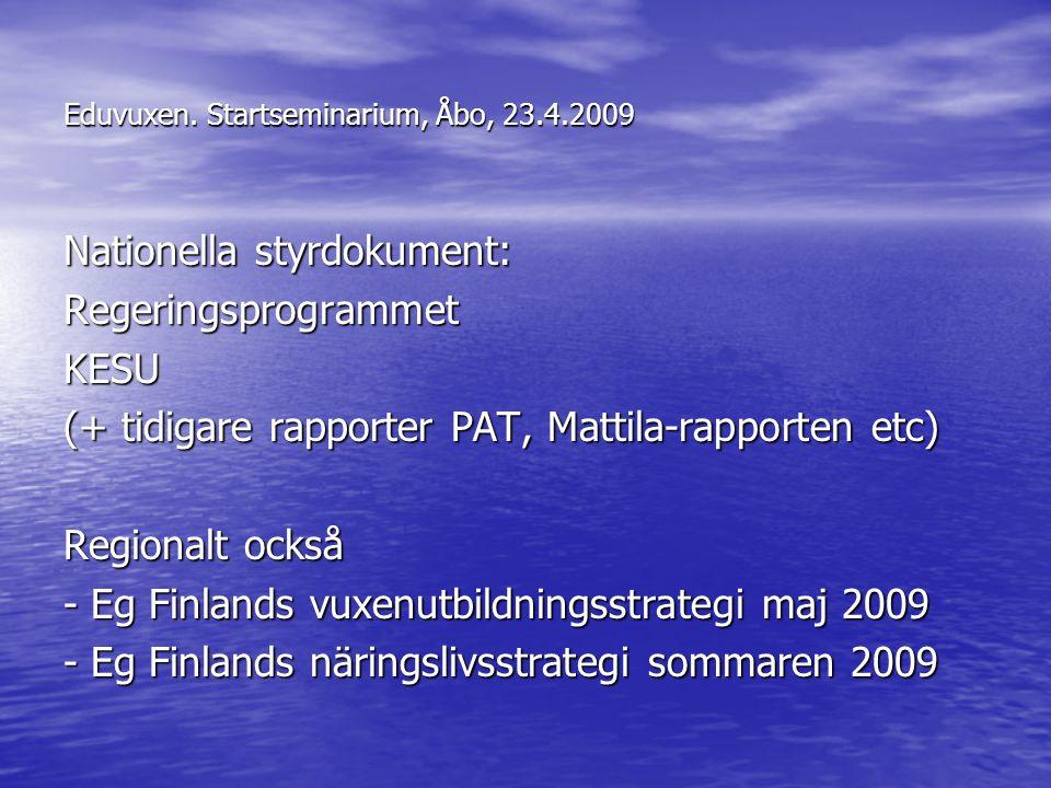 Eduvuxen. Startseminarium, Åbo, 23.4.2009 Nationella styrdokument: RegeringsprogrammetKESU (+ tidigare rapporter PAT, Mattila-rapporten etc) Regionalt