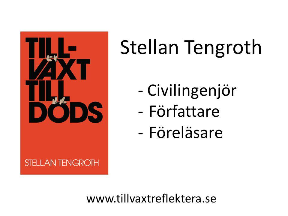 Stellan Tengroth - Civilingenjör -Författare -Föreläsare www.tillvaxtreflektera.se