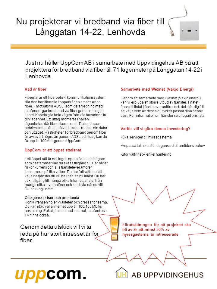 Nu projekterar vi bredband via fiber till Långgatan 14-22, Lenhovda Just nu håller UppCom AB i samarbete med Uppvidingehus AB på att projektera för bredband via fiber till 71 lägenheter på Långgatan 14-22 i Lenhovda.
