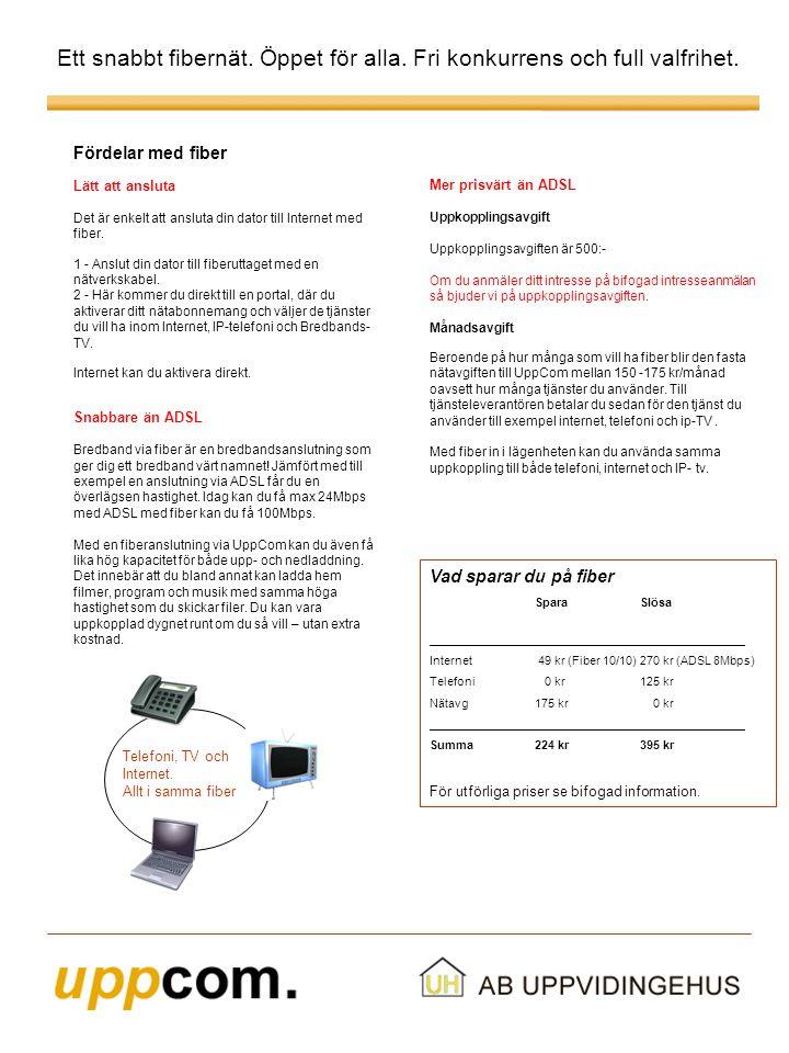 Namn: Postadress: Postort: Telefon: Jag/Vi är intresserad av bredband enligt denna information Denna intresseanmälan måste vara Uppvidingehus tillhanda senast måndag 15 juni.