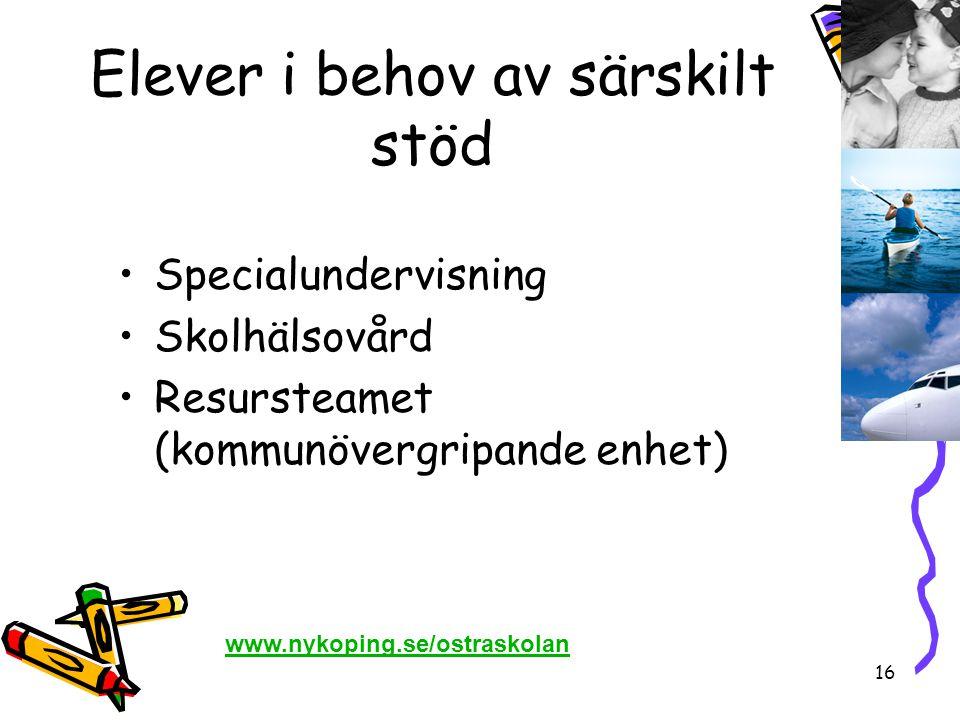 16 Elever i behov av särskilt stöd •Specialundervisning •Skolhälsovård •Resursteamet (kommunövergripande enhet) www.nykoping.se/ostraskolan