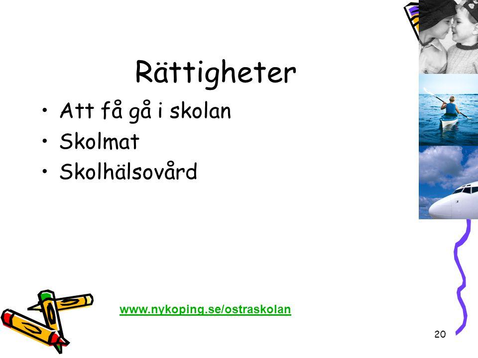 20 Rättigheter •Att få gå i skolan •Skolmat •Skolhälsovård www.nykoping.se/ostraskolan