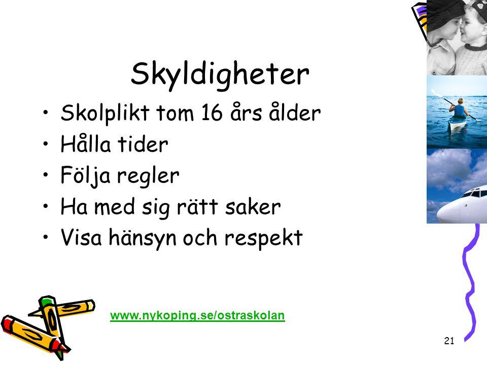 21 Skyldigheter •Skolplikt tom 16 års ålder •Hålla tider •Följa regler •Ha med sig rätt saker •Visa hänsyn och respekt www.nykoping.se/ostraskolan