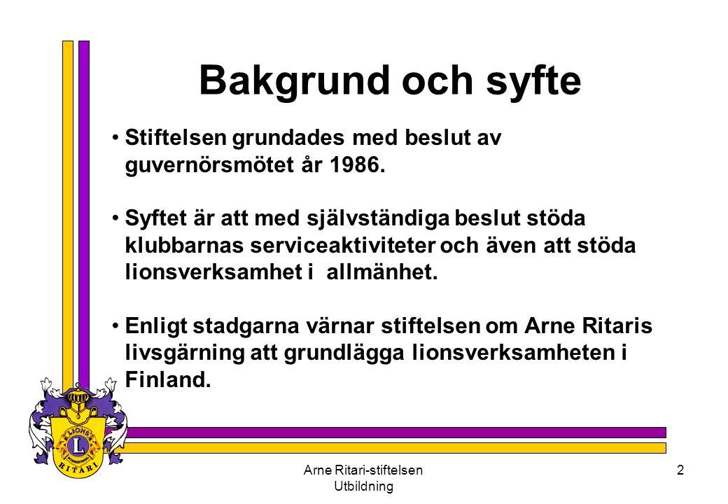 Arne Ritari-stiftelsen Utbildning 2 Bakgrund och syfte •Stiftelsen grundades med beslut av guvernörsmötet år 1986. •Syftet är att med självständiga be