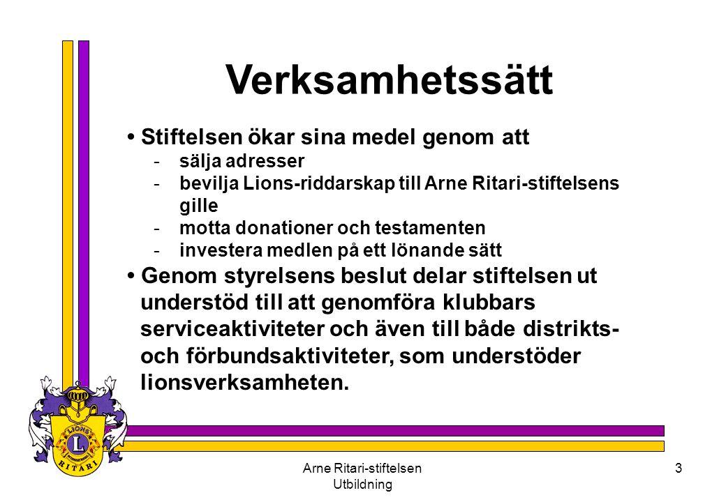 Arne Ritari-stiftelsen Utbildning 3 Verksamhetssätt • Stiftelsen ökar sina medel genom att -sälja adresser -bevilja Lions-riddarskap till Arne Ritari-
