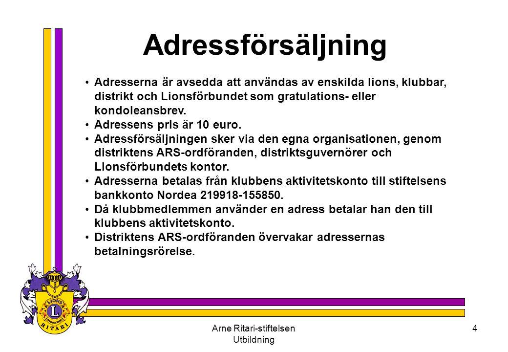 Arne Ritari-stiftelsen Utbildning 4 •Adresserna är avsedda att användas av enskilda lions, klubbar, distrikt och Lionsförbundet som gratulations- eller kondoleansbrev.