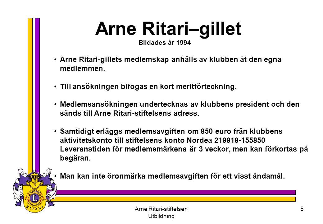 Arne Ritari-stiftelsen Utbildning 5 Arne Ritari–gillet •Arne Ritari-gillets medlemskap anhålls av klubben åt den egna medlemmen. •Till ansökningen bif