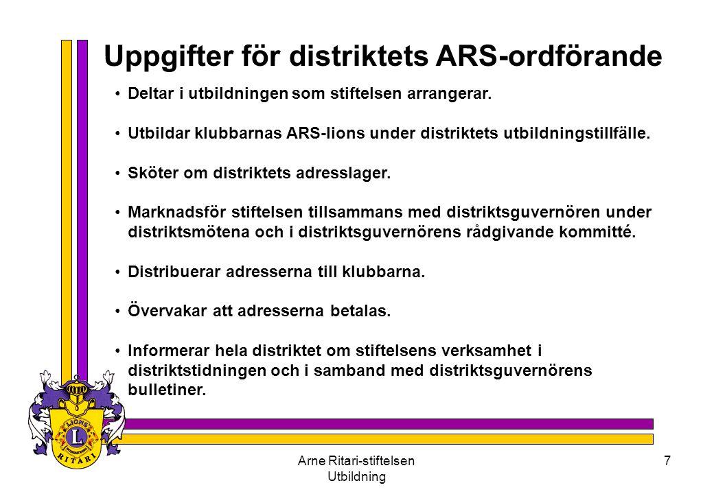 Arne Ritari-stiftelsen Utbildning 7 Uppgifter för distriktets ARS-ordförande •Deltar i utbildningen som stiftelsen arrangerar. •Utbildar klubbarnas AR