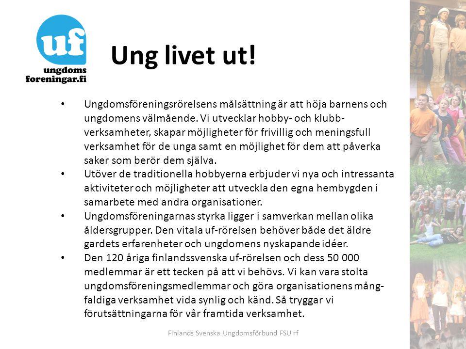 Ung livet ut! Finlands Svenska Ungdomsförbund FSU rf • Ungdomsföreningsrörelsens målsättning är att höja barnens och ungdomens välmående. Vi utvecklar