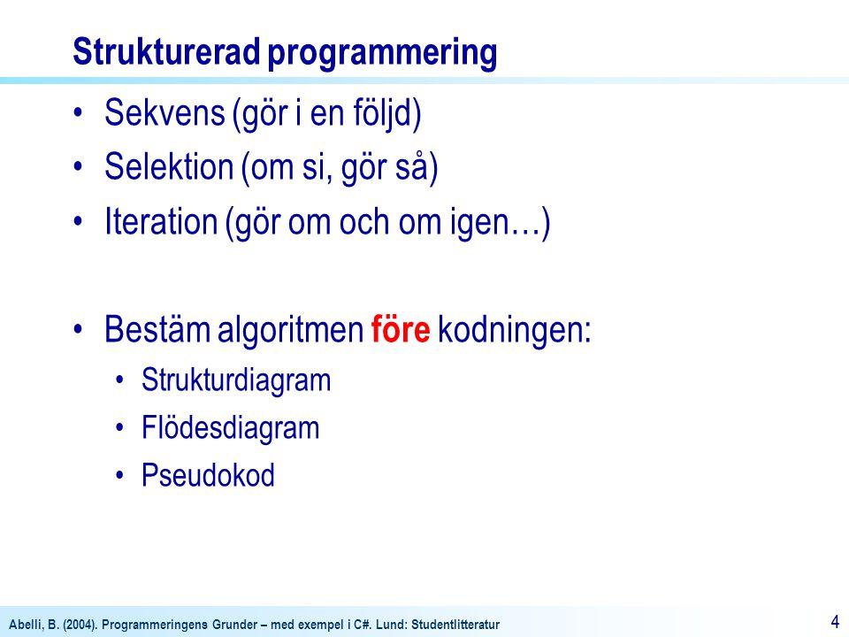 Abelli, B. (2004). Programmeringens Grunder – med exempel i C#. Lund: Studentlitteratur 44 Strukturerad programmering •Sekvens (gör i en följd) •Selek
