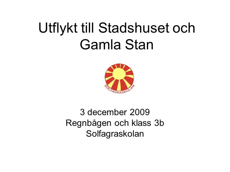 Utflykt till Stadshuset och Gamla Stan 3 december 2009 Regnbågen och klass 3b Solfagraskolan