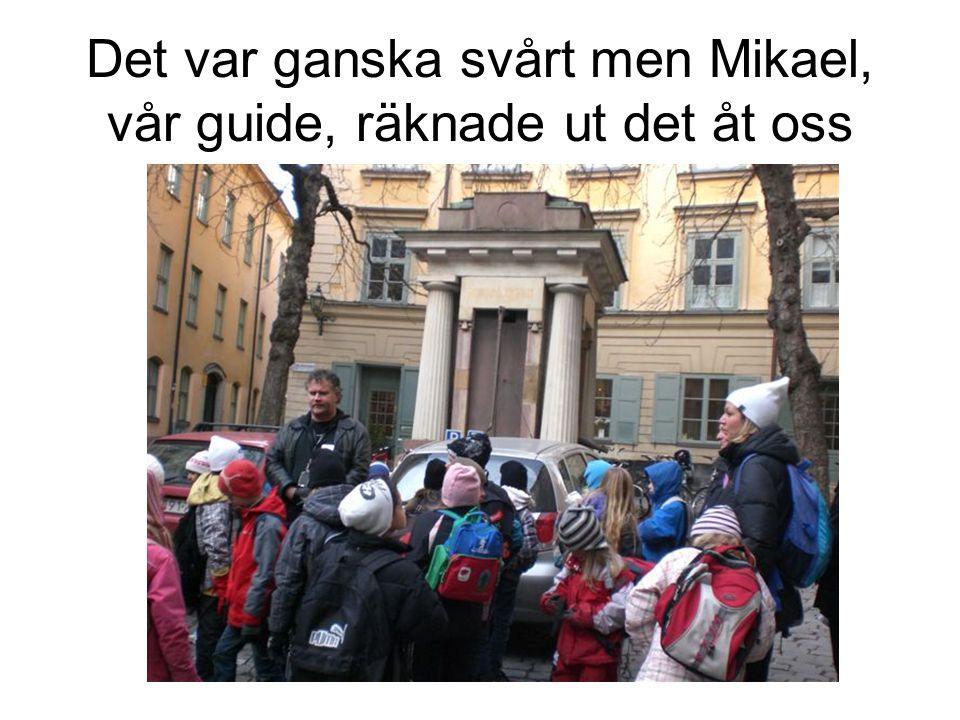 Det var ganska svårt men Mikael, vår guide, räknade ut det åt oss