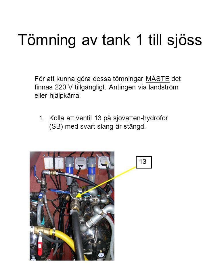 Tömning av tank 1 till sjöss 1.Kolla att ventil 13 på sjövatten-hydrofor (SB) med svart slang är stängd. För att kunna göra dessa tömningar MÅSTE det