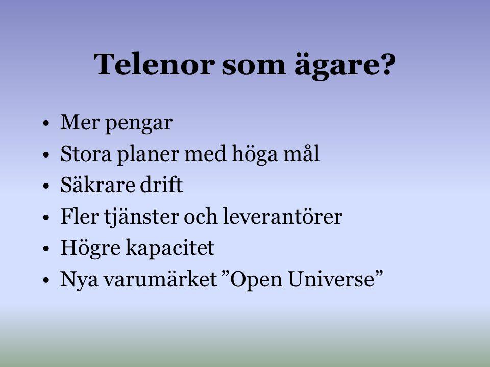 """Telenor som ägare? •Mer pengar •Stora planer med höga mål •Säkrare drift •Fler tjänster och leverantörer •Högre kapacitet •Nya varumärket """"Open Univer"""