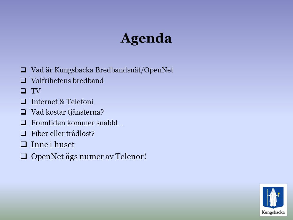 Agenda  Vad är Kungsbacka Bredbandsnät/OpenNet  Valfrihetens bredband  TV  Internet & Telefoni  Vad kostar tjänsterna?  Framtiden kommer snabbt…