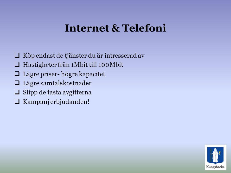 Internet & Telefoni  Köp endast de tjänster du är intresserad av  Hastigheter från 1Mbit till 100Mbit  Lägre priser- högre kapacitet  Lägre samtal