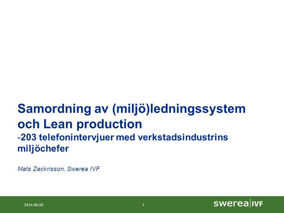 2014-06-261 Samordning av (miljö)ledningssystem och Lean production -203 telefonintervjuer med verkstadsindustrins miljöchefer Mats Zackrisson, Swerea IVF