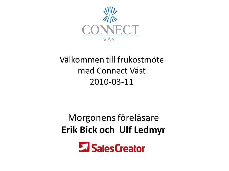 Välkommen till frukostmöte med Connect Väst 2010-03-11 Morgonens föreläsare Erik Bick och Ulf Ledmyr