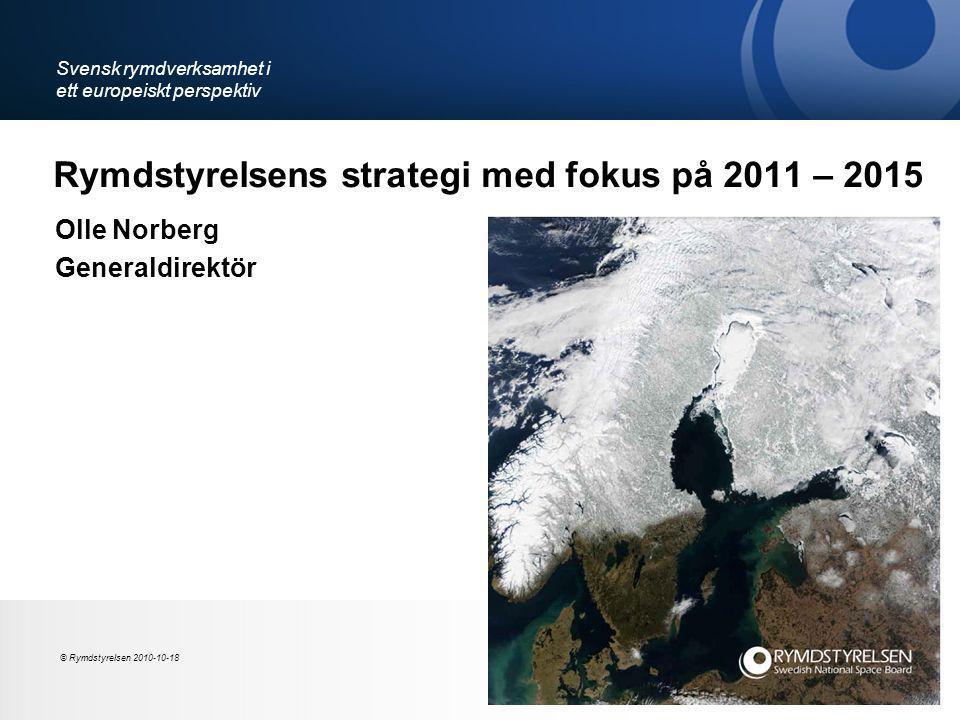 Rymdstyrelsens strategi med fokus på 2011 – 2015 Olle Norberg Generaldirektör Svensk rymdverksamhet i ett europeiskt perspektiv © Rymdstyrelsen 2010-10-18
