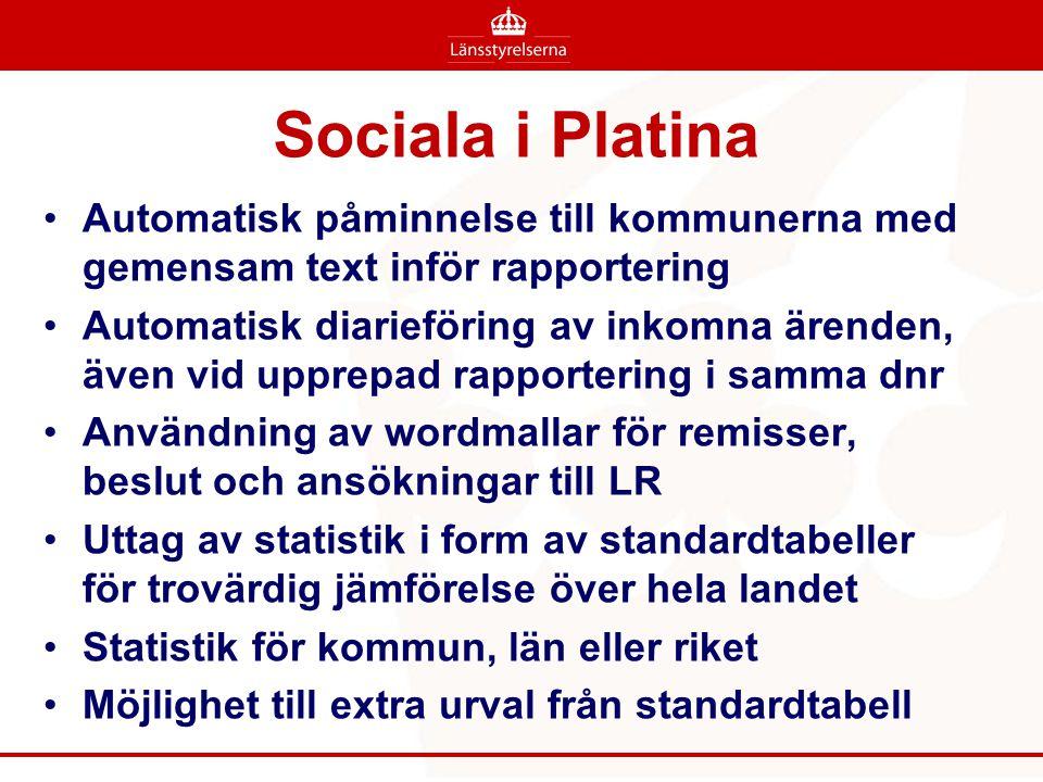 Sociala i Platina •Automatisk påminnelse till kommunerna med gemensam text inför rapportering •Automatisk diarieföring av inkomna ärenden, även vid up