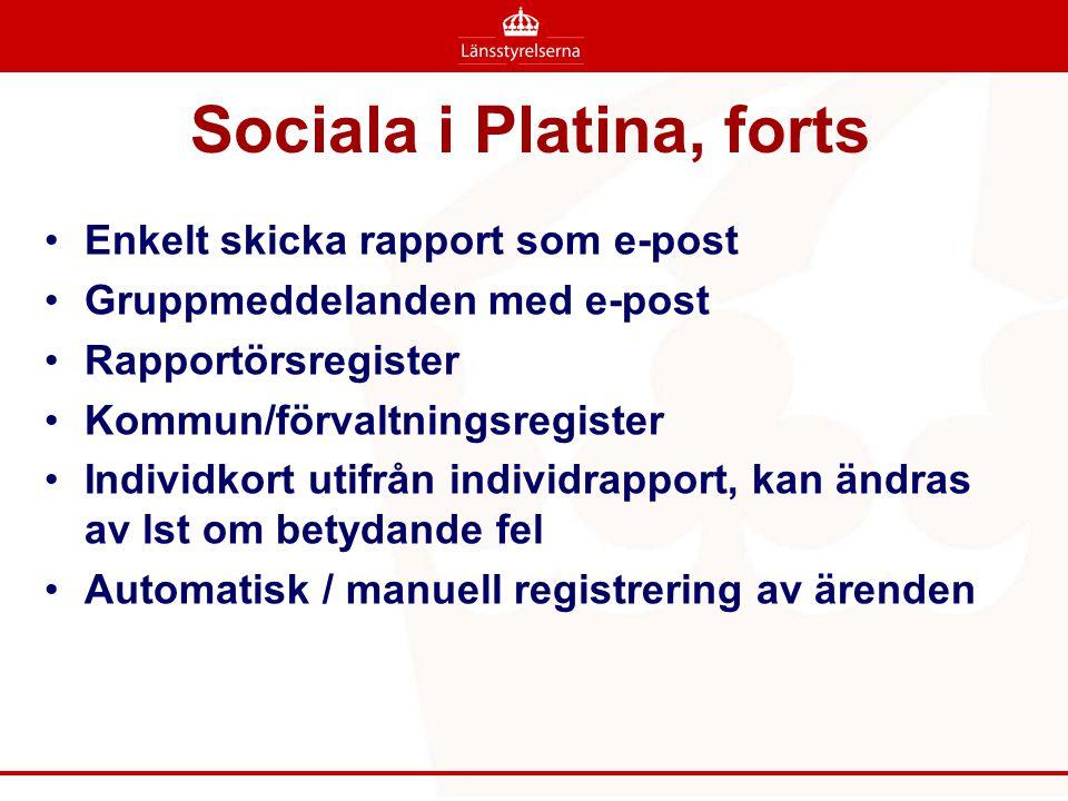 Sociala i Platina, forts •Enkelt skicka rapport som e-post •Gruppmeddelanden med e-post •Rapportörsregister •Kommun/förvaltningsregister •Individkort utifrån individrapport, kan ändras av lst om betydande fel •Automatisk / manuell registrering av ärenden