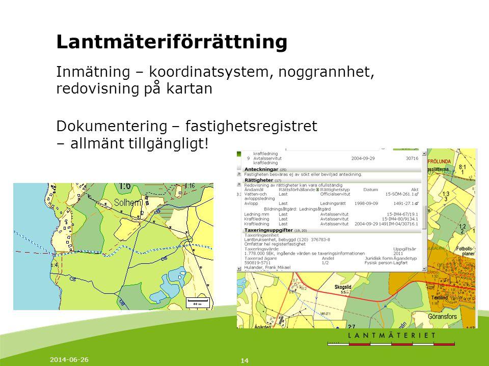 2014-06-26 14 Lantmäteriförrättning Inmätning – koordinatsystem, noggrannhet, redovisning på kartan Dokumentering – fastighetsregistret – allmänt till