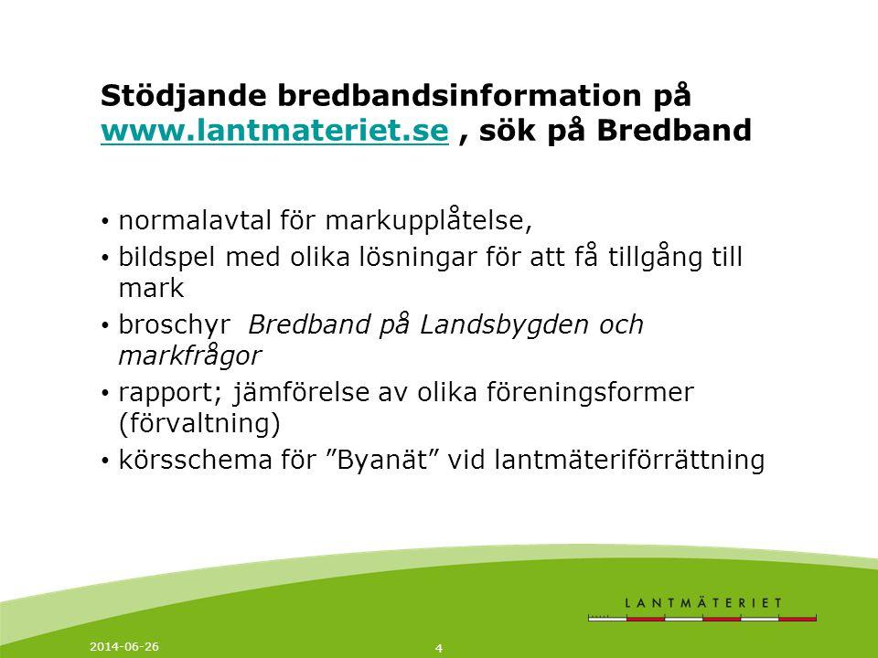 2014-06-26 4 Stödjande bredbandsinformation på www.lantmateriet.se, sök på Bredband www.lantmateriet.se • normalavtal för markupplåtelse, • bildspel m