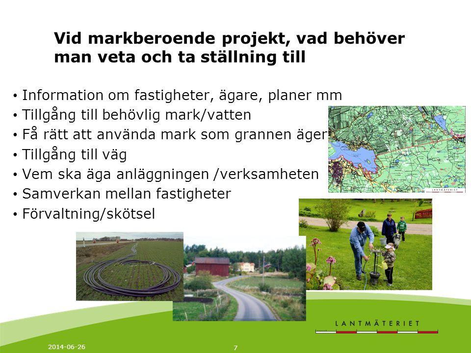 2014-06-26 7 Vid markberoende projekt, vad behöver man veta och ta ställning till • Information om fastigheter, ägare, planer mm • Tillgång till behöv