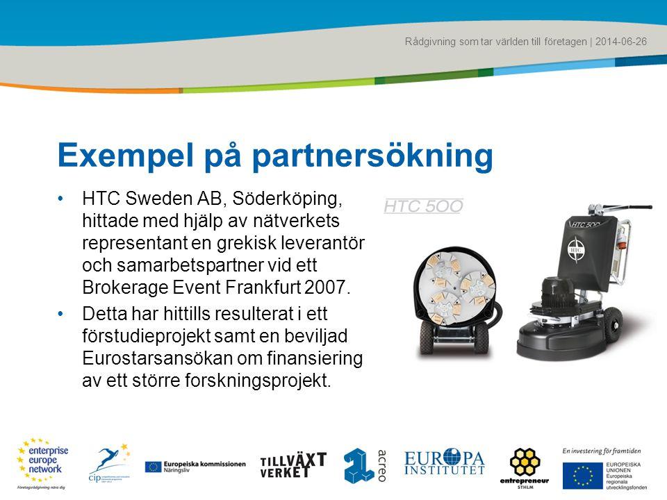Rådgivning som tar världen till företagen | 2014-06-26 Exempel på partnersökning •HTC Sweden AB, Söderköping, hittade med hjälp av nätverkets representant en grekisk leverantör och samarbetspartner vid ett Brokerage Event Frankfurt 2007.