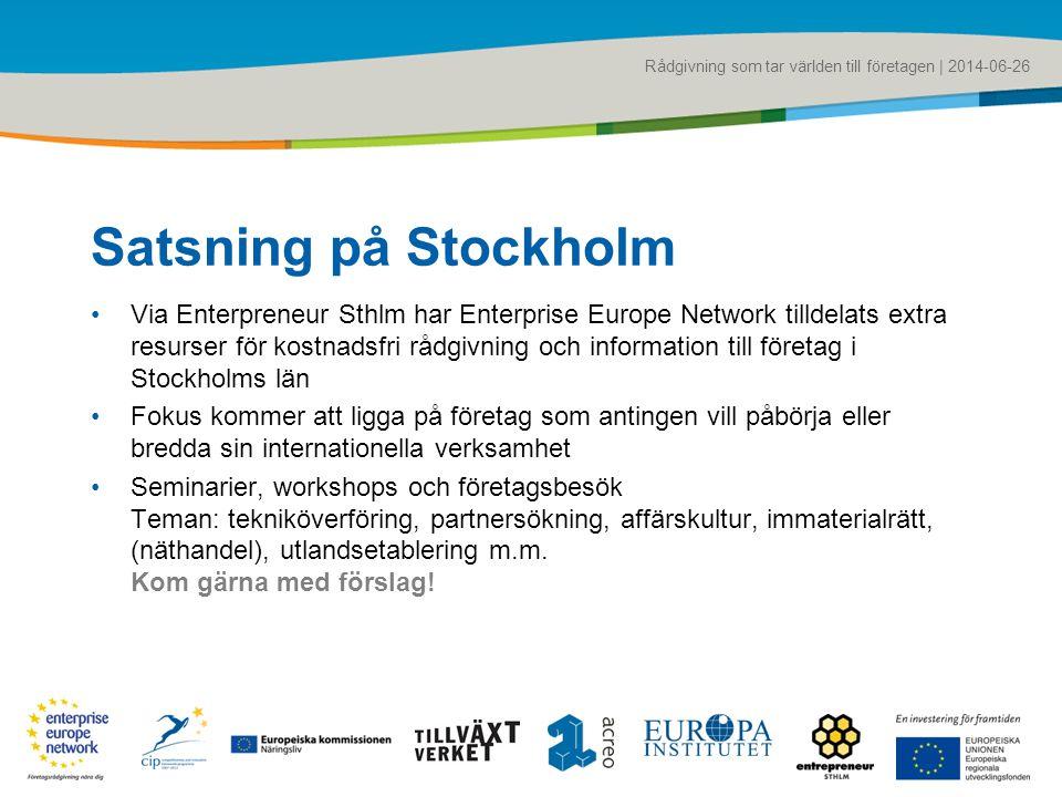 Rådgivning som tar världen till företagen | 2014-06-26 Satsning på Stockholm •Via Enterpreneur Sthlm har Enterprise Europe Network tilldelats extra re