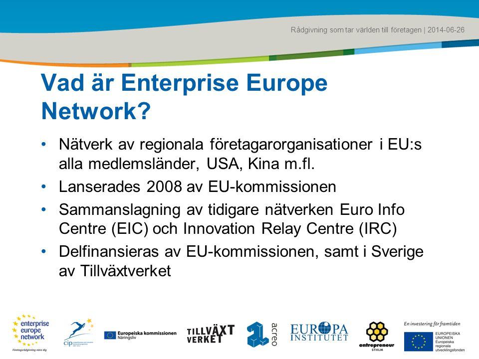 Rådgivning som tar världen till företagen | 2014-06-26 Vad är Enterprise Europe Network? •Nätverk av regionala företagarorganisationer i EU:s alla med