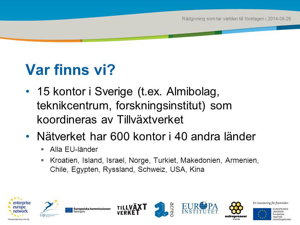 Rådgivning som tar världen till företagen | 2014-06-26 Var finns vi? •15 kontor i Sverige (t.ex. Almibolag, teknikcentrum, forskningsinstitut) som koo