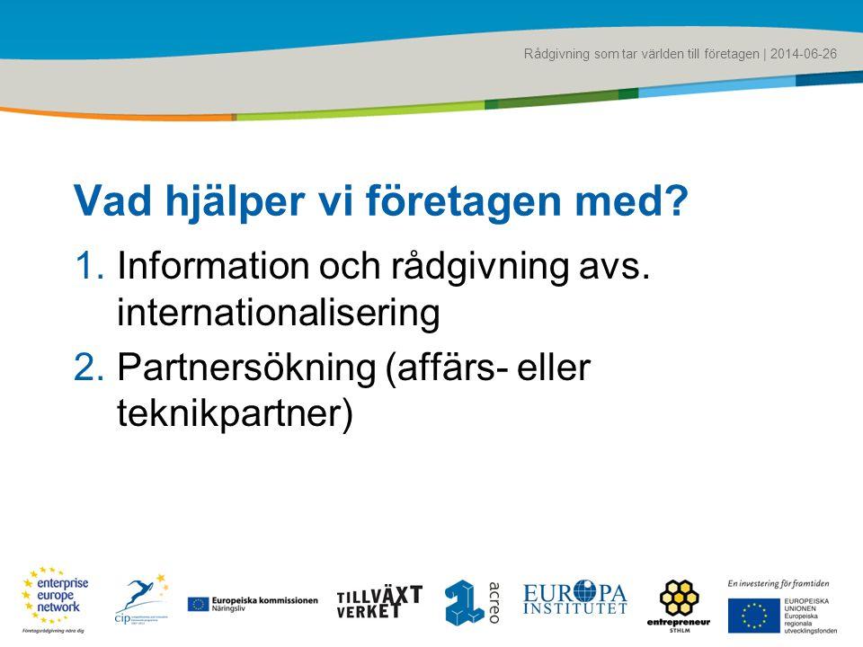 Rådgivning som tar världen till företagen | 2014-06-26 Vad hjälper vi företagen med? 1.Information och rådgivning avs. internationalisering 2.Partners