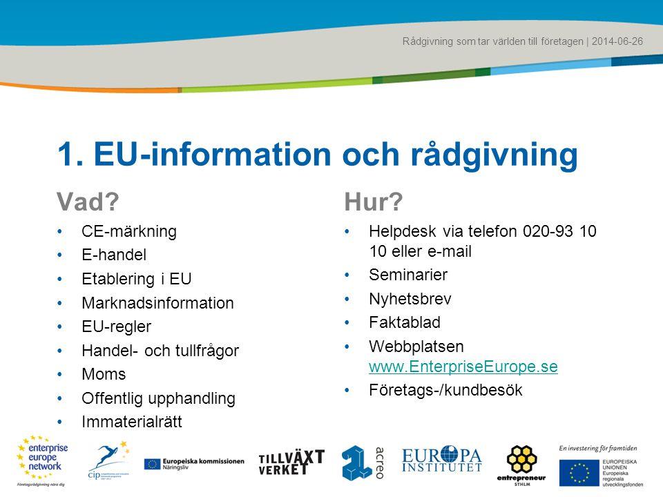 Rådgivning som tar världen till företagen | 2014-06-26 1. EU-information och rådgivning Vad? •CE-märkning •E-handel •Etablering i EU •Marknadsinformat