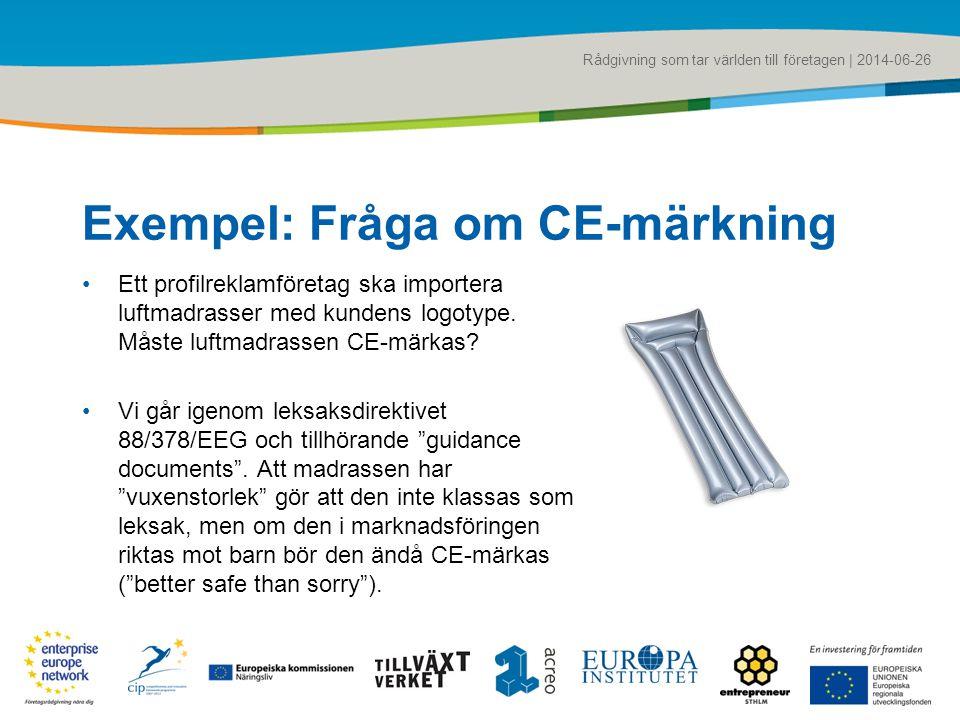 Rådgivning som tar världen till företagen | 2014-06-26 Exempel: Fråga om CE-märkning •Ett profilreklamföretag ska importera luftmadrasser med kundens logotype.