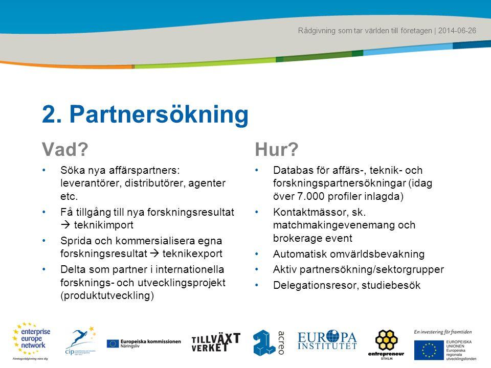 Rådgivning som tar världen till företagen | 2014-06-26 2. Partnersökning Vad? •Söka nya affärspartners: leverantörer, distributörer, agenter etc. •Få
