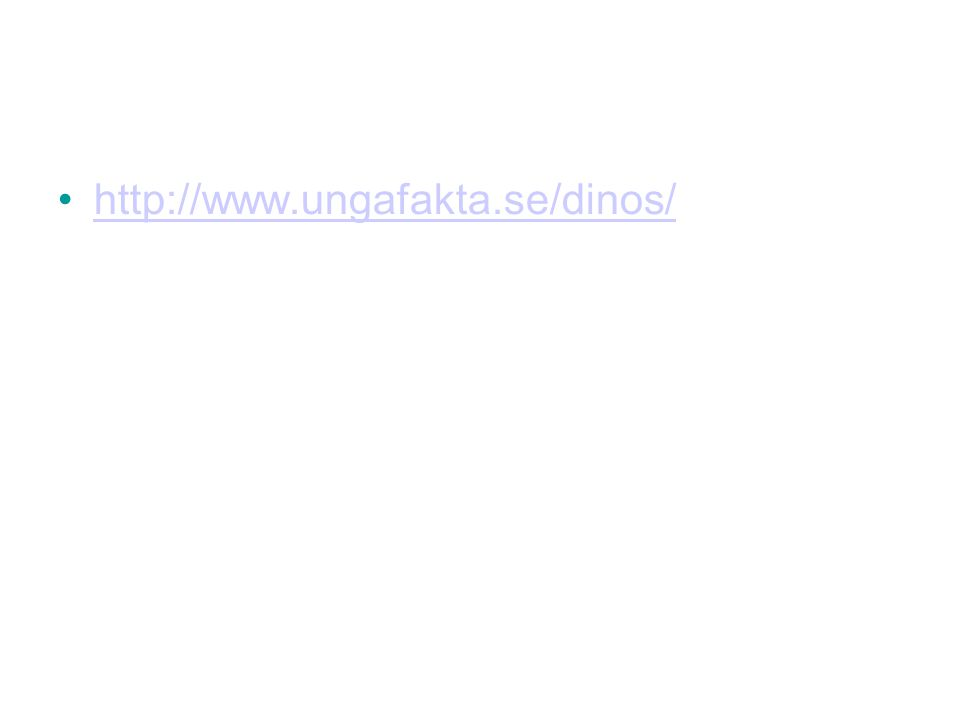 •http://www.ungafakta.se/dinos/http://www.ungafakta.se/dinos/