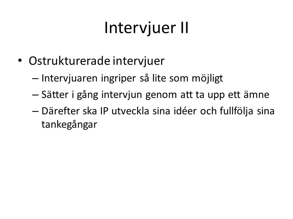 Intervjuer II • Ostrukturerade intervjuer – Intervjuaren ingriper så lite som möjligt – Sätter i gång intervjun genom att ta upp ett ämne – Därefter s
