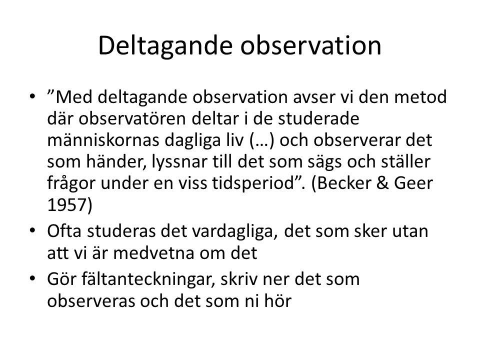 """Deltagande observation • """"Med deltagande observation avser vi den metod där observatören deltar i de studerade människornas dagliga liv (…) och observ"""