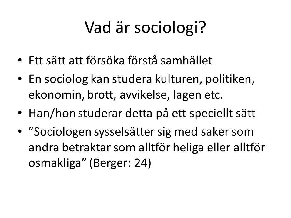 Vad är sociologi? • Ett sätt att försöka förstå samhället • En sociolog kan studera kulturen, politiken, ekonomin, brott, avvikelse, lagen etc. • Han/