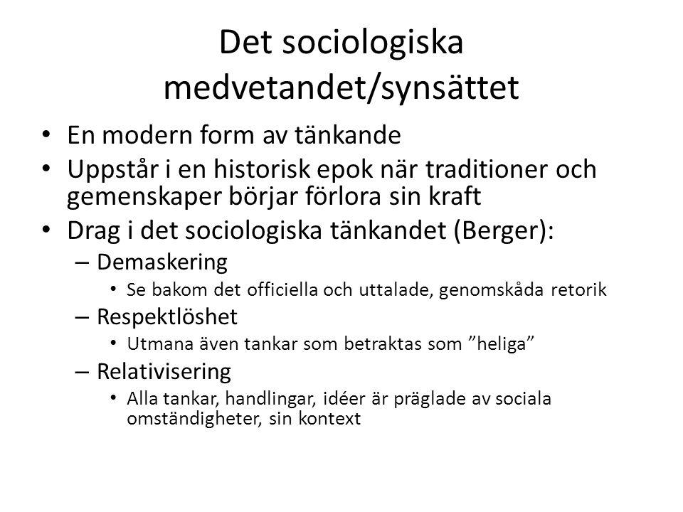 Det sociologiska medvetandet/synsättet • En modern form av tänkande • Uppstår i en historisk epok när traditioner och gemenskaper börjar förlora sin k