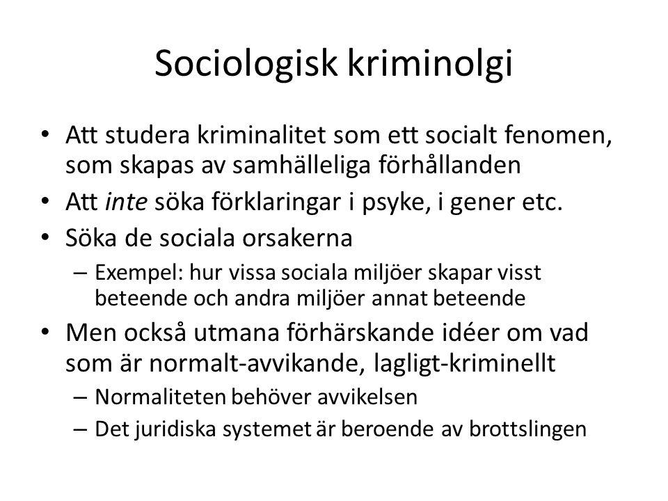 Sociologisk kriminolgi • Att studera kriminalitet som ett socialt fenomen, som skapas av samhälleliga förhållanden • Att inte söka förklaringar i psyk