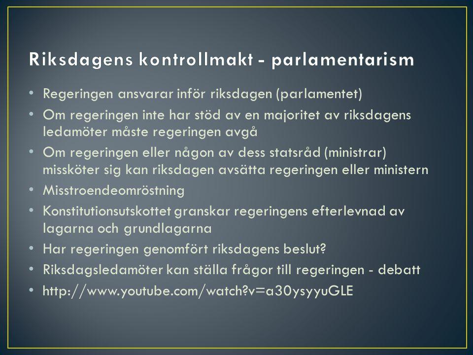 • Statens budget • Lagförslag – propositioner • Ansvarar för utrikespolitiken: sluter avtal med andra stater • Bestämmer över försvarsmakten: Kan besluta om insättande av väpnade styrkor i försvar av Sverige (riksdagen beslutar om styrkor ska skickas utomlands) • Styr statsförvaltningen, ser till att riksdagens beslut genomförs i praktiken • Statsförvaltningen är landets myndigheter: Ex.