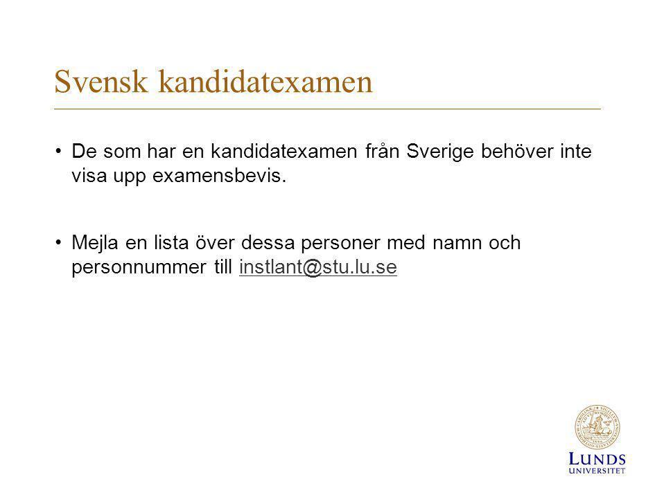 Svensk kandidatexamen •De som har en kandidatexamen från Sverige behöver inte visa upp examensbevis. •Mejla en lista över dessa personer med namn och