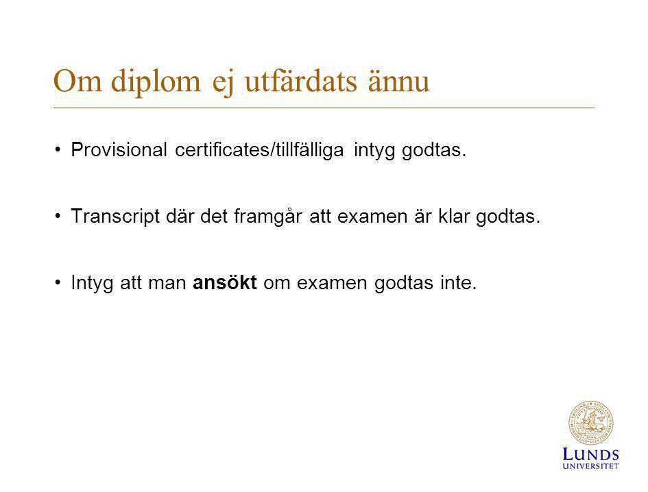 Om diplom ej utfärdats ännu •Provisional certificates/tillfälliga intyg godtas. •Transcript där det framgår att examen är klar godtas. •Intyg att man
