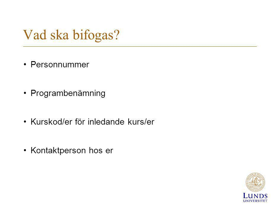 Vad ska bifogas? •Personnummer •Programbenämning •Kurskod/er för inledande kurs/er •Kontaktperson hos er
